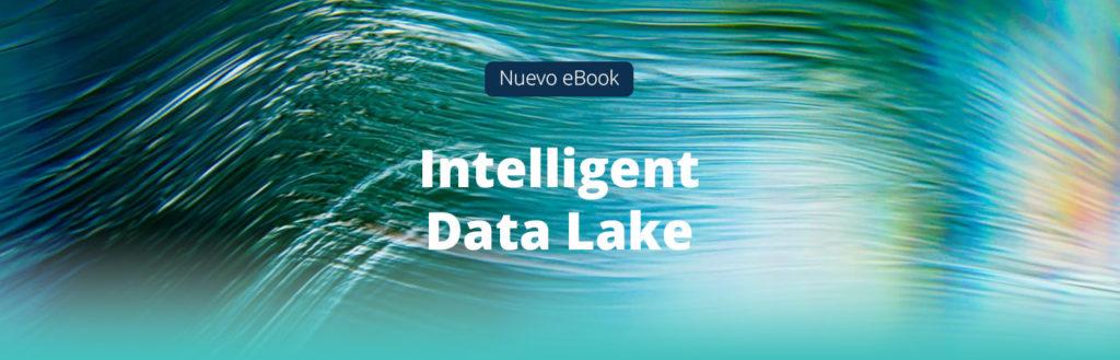 Intelligent Data Lake, cómo explotar el poder de los datos